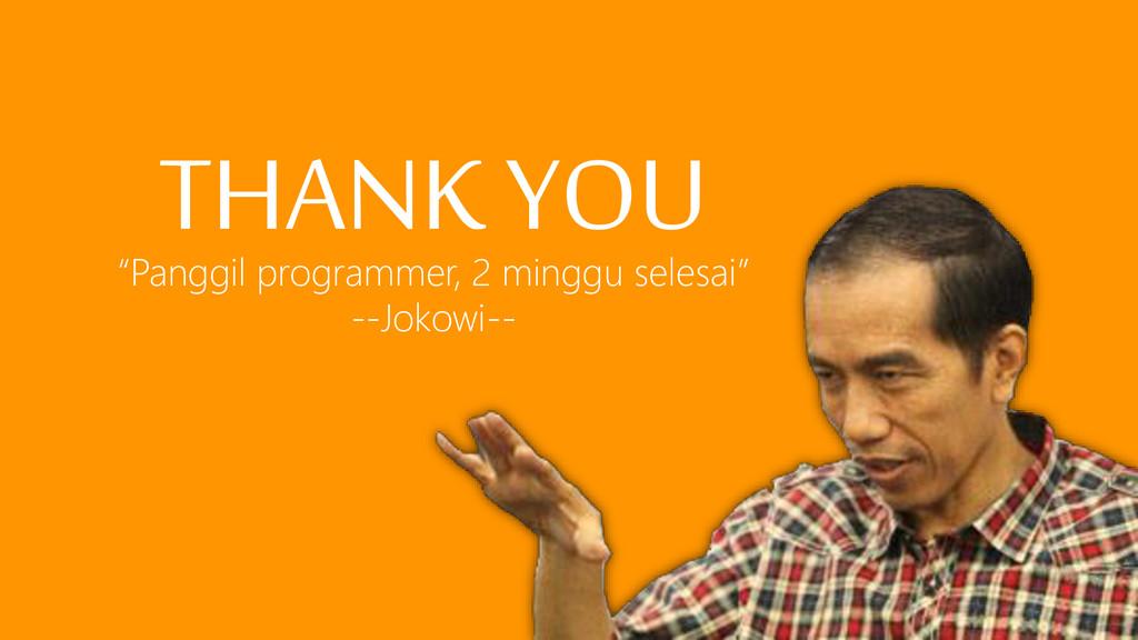 """""""Panggil programmer, 2 minggu selesai"""" --Jokowi..."""