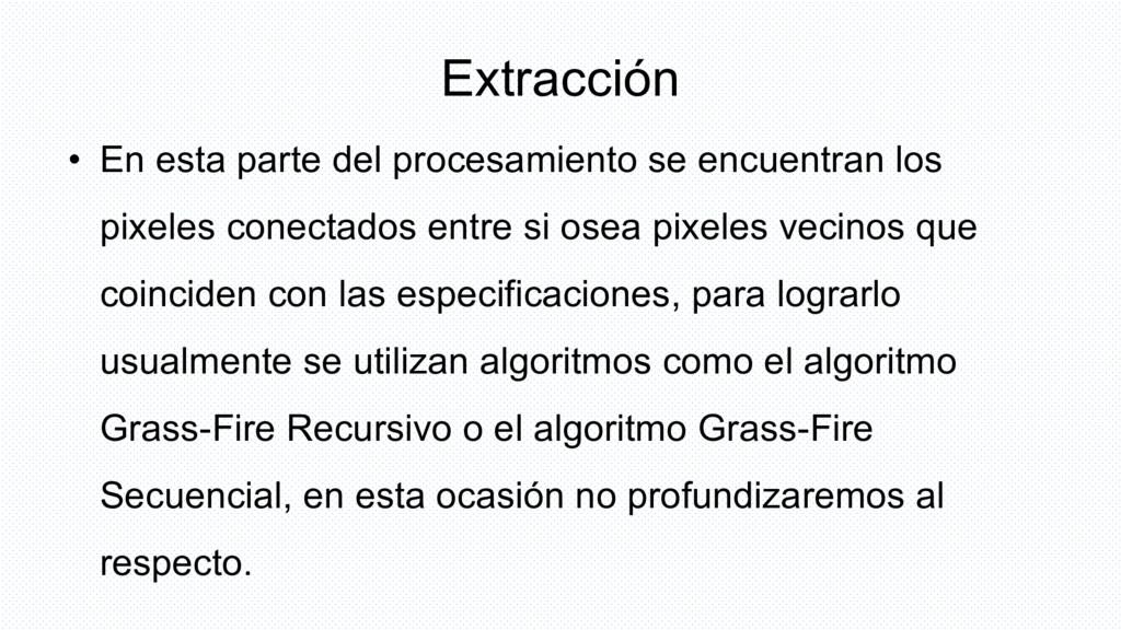 Extracción • En esta parte del procesamiento se...