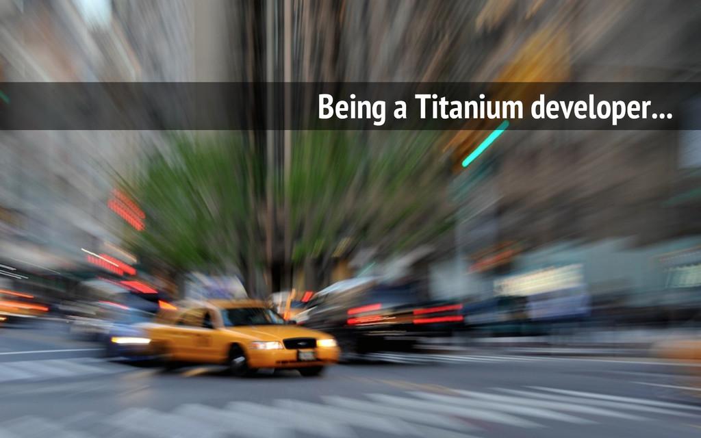 Being a Titanium developer...