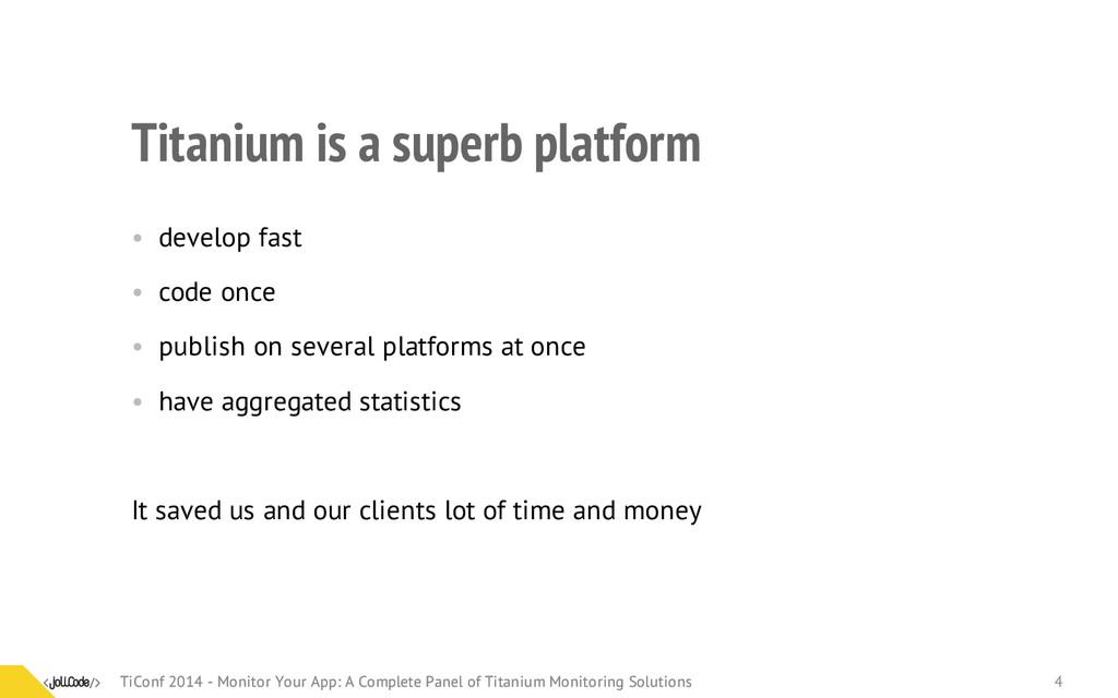 Titanium is a superb platform • develop fast • ...