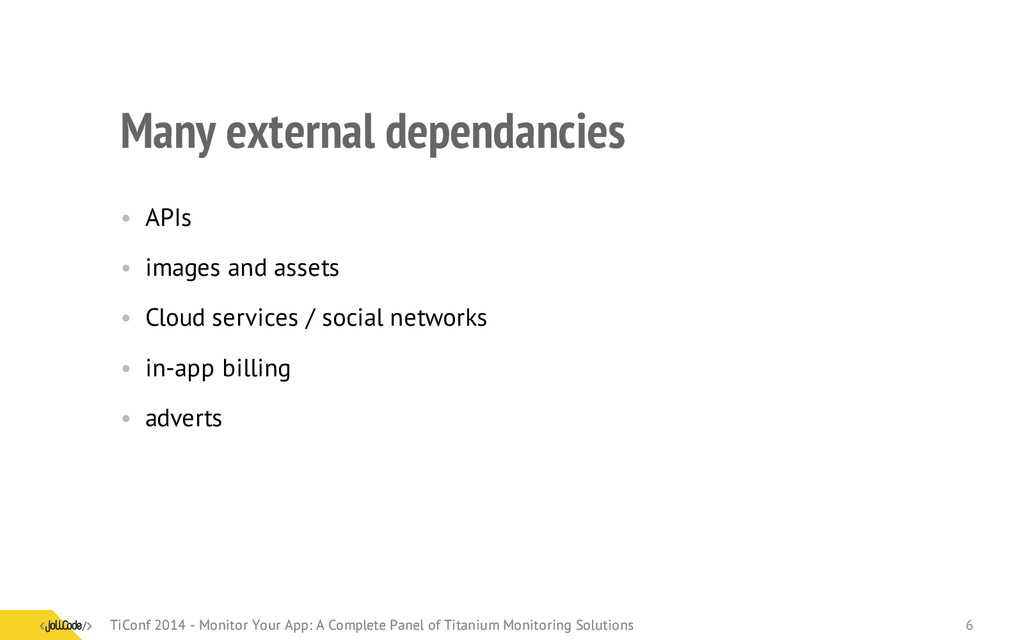 Many external dependancies • APIs • images and ...