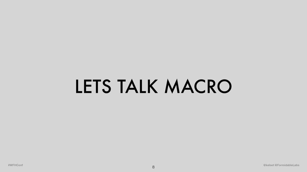 LETS TALK MACRO 8 @kelset @FormidableLabs #WFHC...