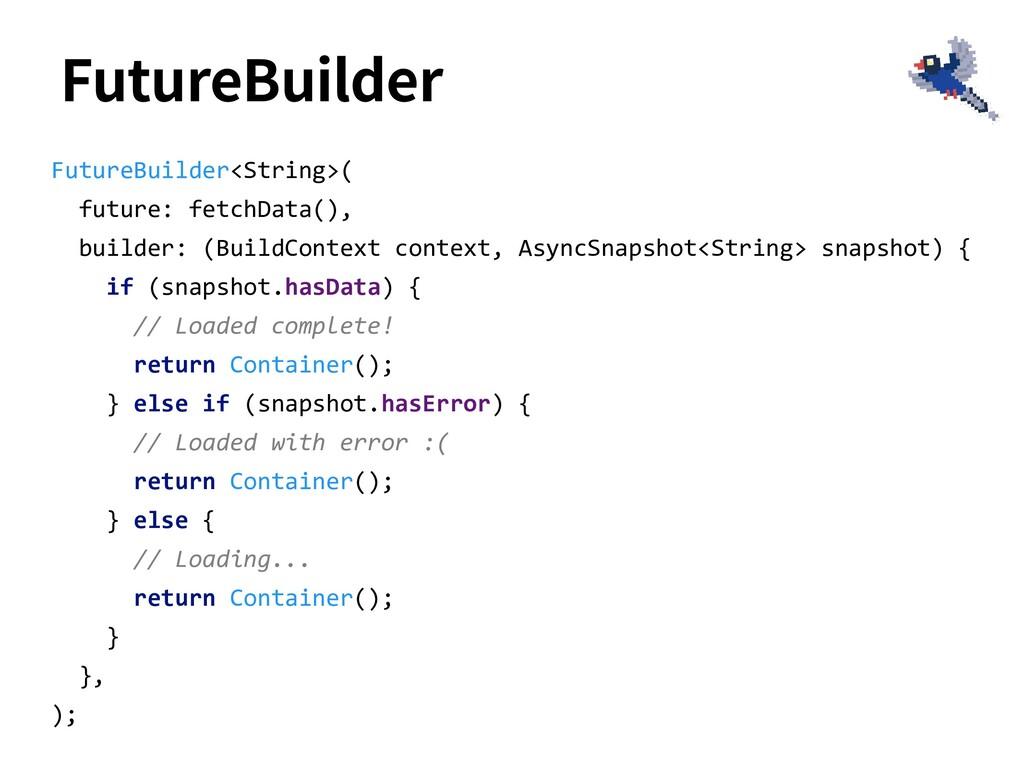 FutureBuilder FutureBuilder<String>( future: fe...