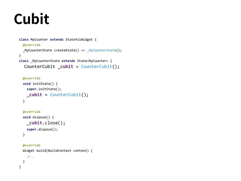 Cubit class MyCounter extends StatefulWidget { ...