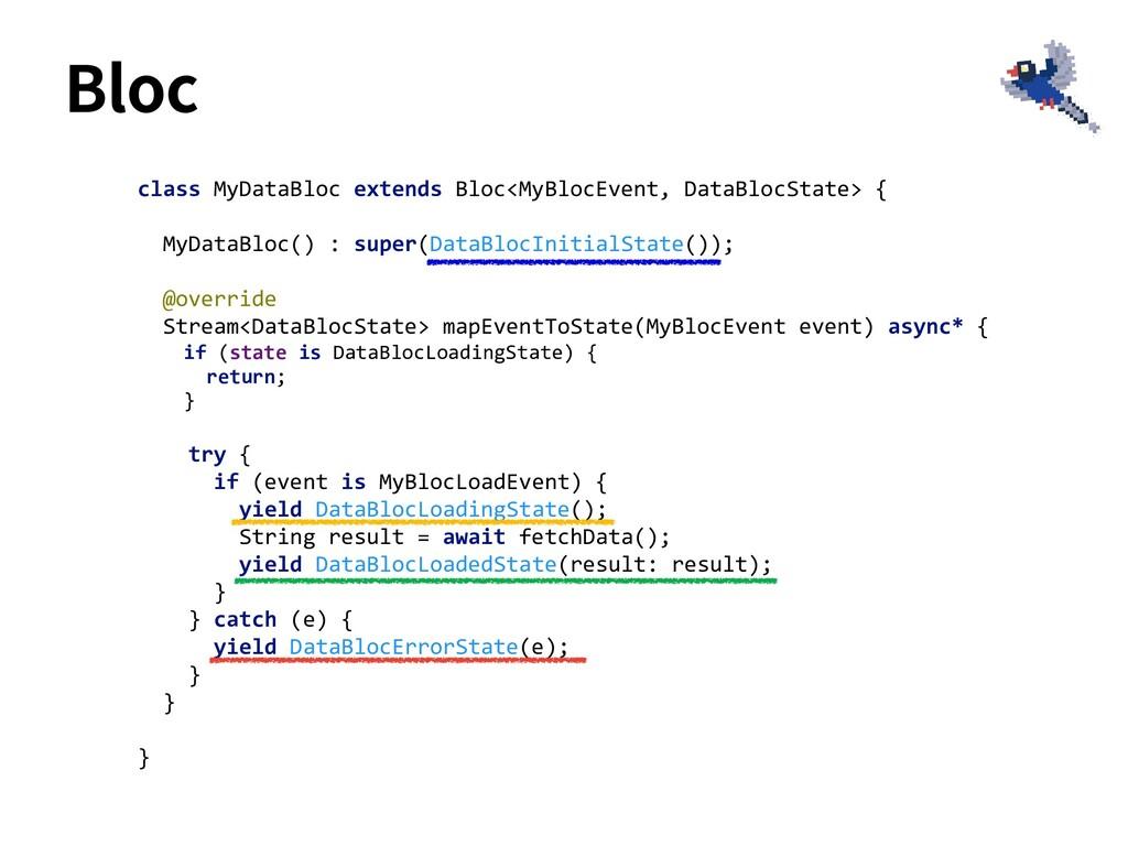 class MyDataBloc extends Bloc<MyBlocEvent, Data...