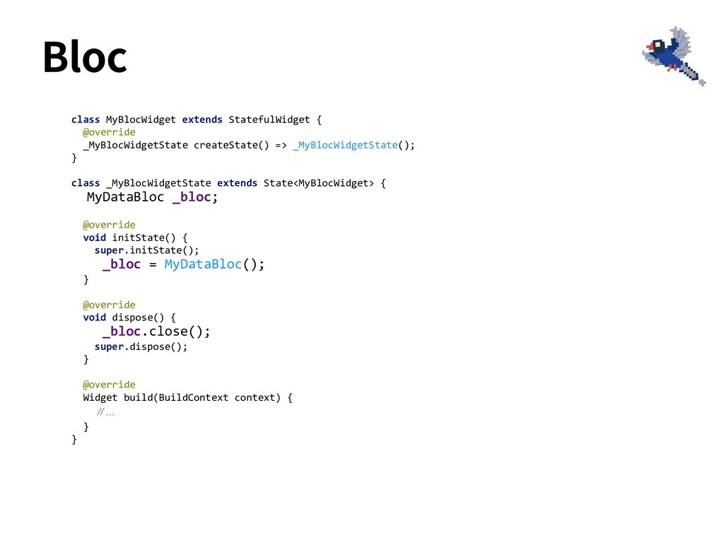 class MyBlocWidget extends StatefulWidget { @ov...