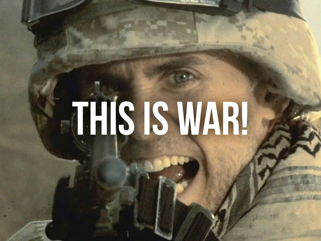 THIS IS WAR!