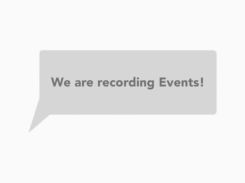 We are recording Events!