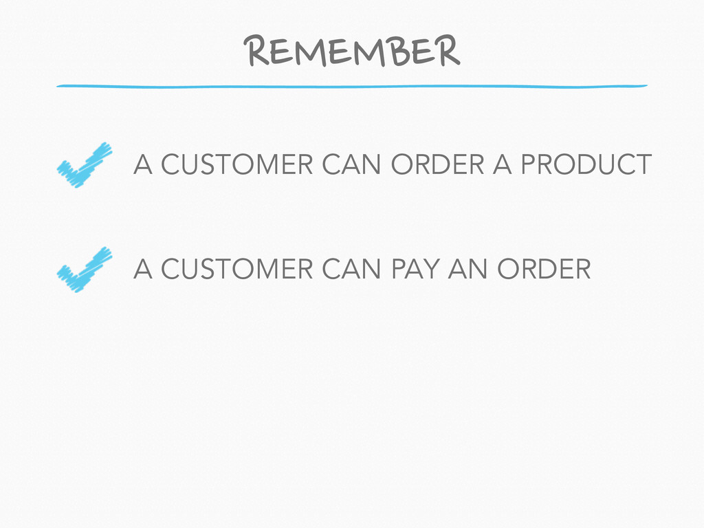 REMEMBER A CUSTOMER CAN ORDER A PRODUCT ! A CUS...