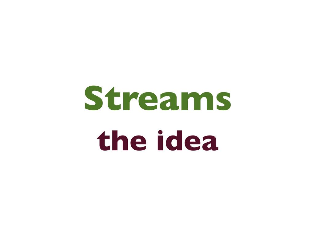 Streams the idea