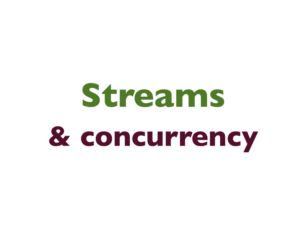 Streams & concurrency