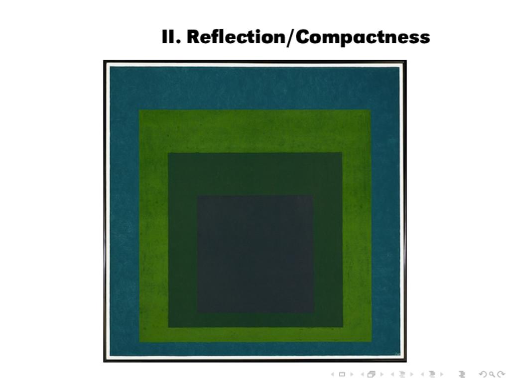 II. Reflection/Compactness