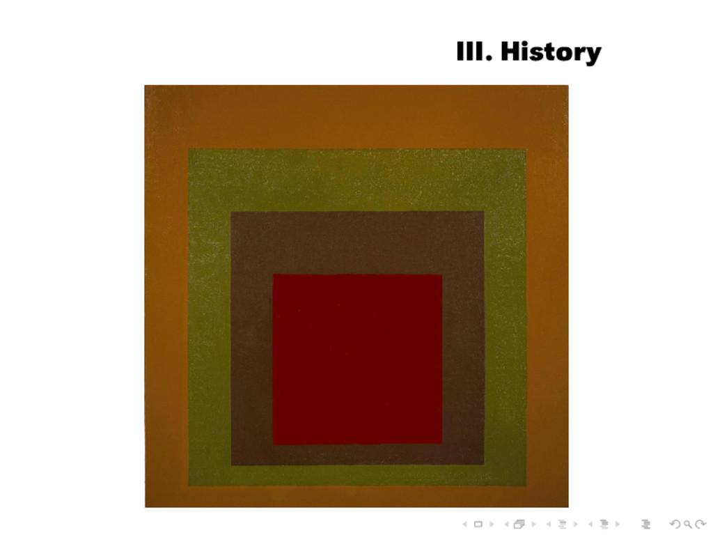 III. History