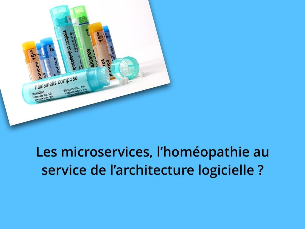 Les microservices, l'homéopathie au service de ...