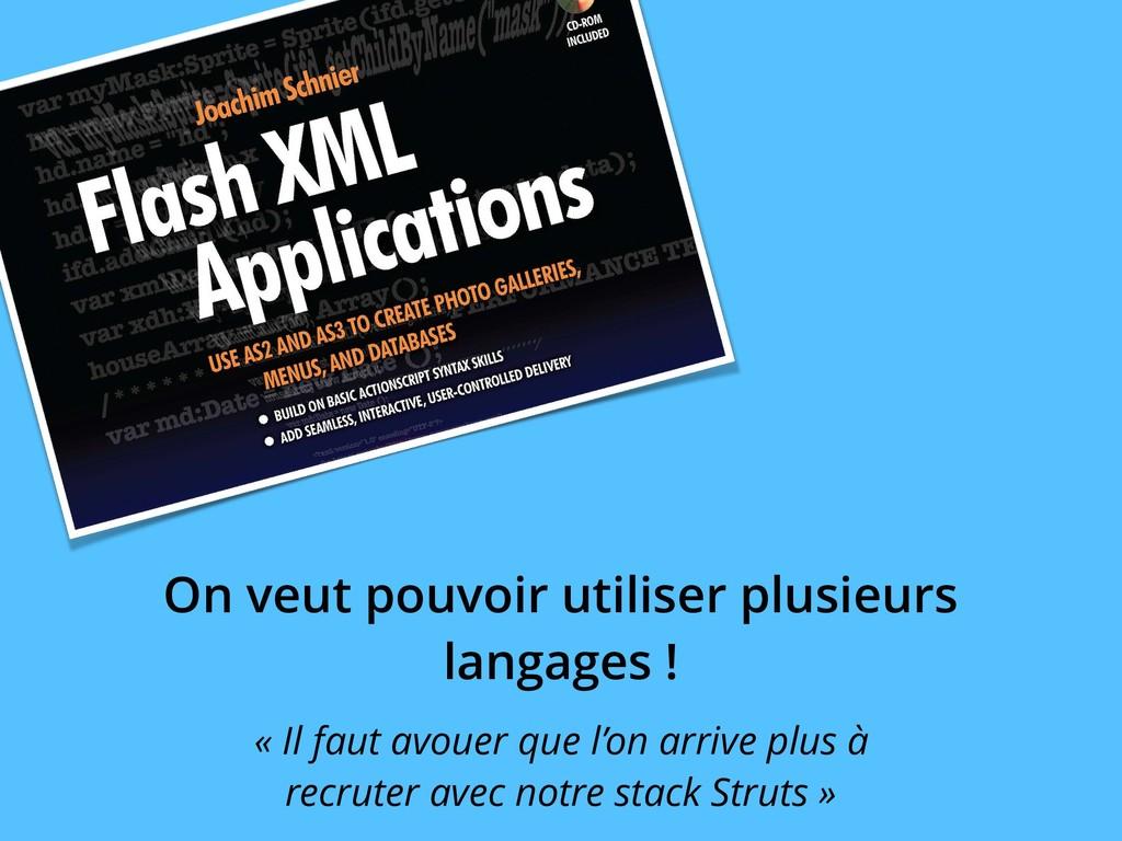 On veut pouvoir utiliser plusieurs langages ! «...