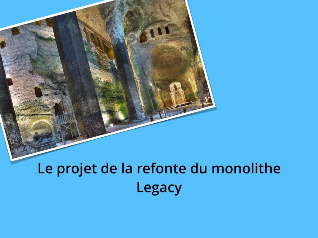 Le projet de la refonte du monolithe Legacy