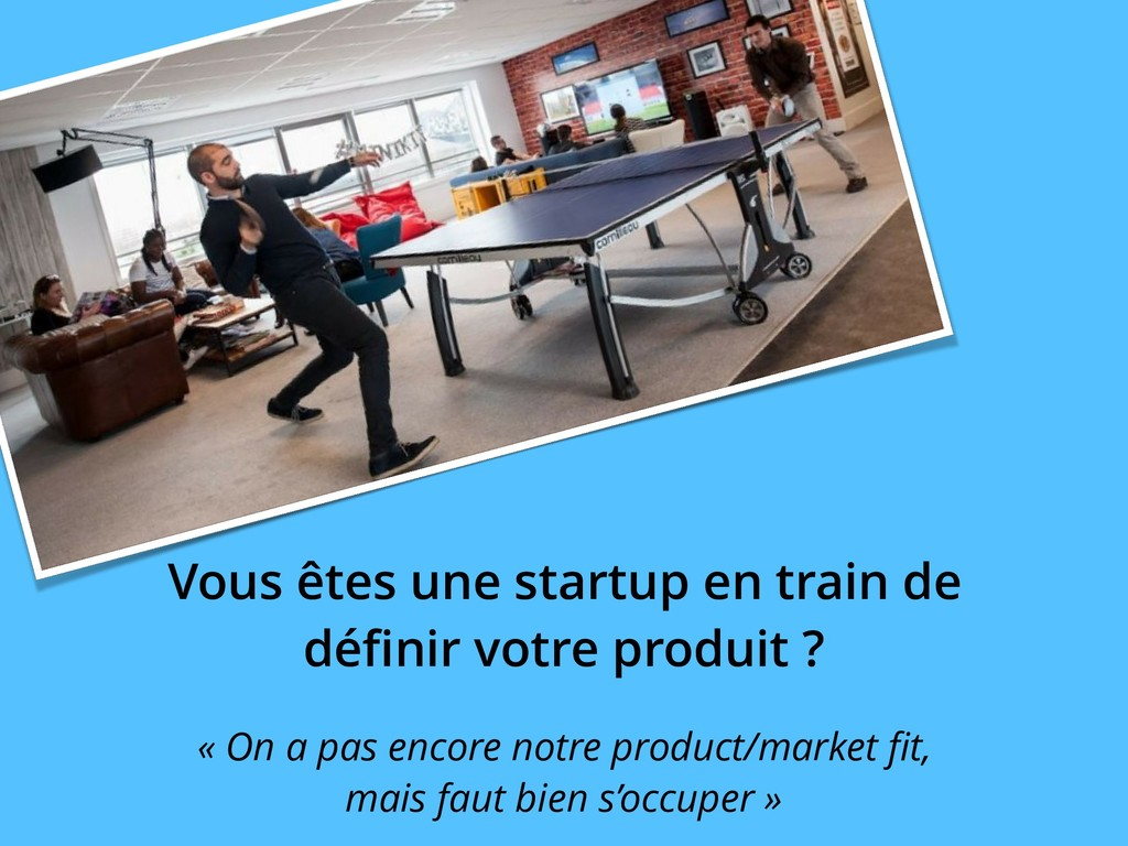 Vous êtes une startup en train de définir votre ...