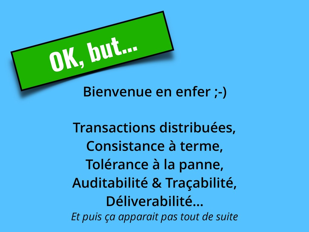 OK, but… Bienvenue en enfer ;-) Transactions di...