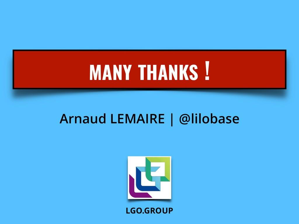 MANY THANKS ! Arnaud LEMAIRE | @lilobase LGO.GR...