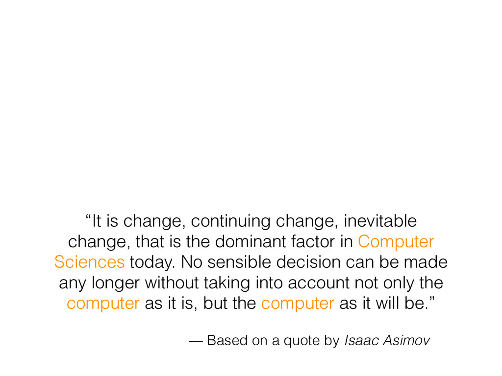 """It is change, continuing change, inevitable ch..."