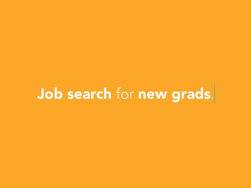 Job search for new grads.