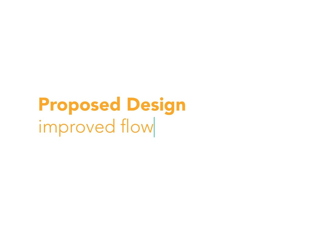 Proposed Design improved flow