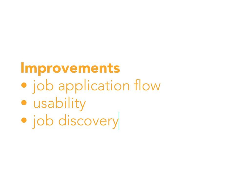 Improvements • job application flow • usability...