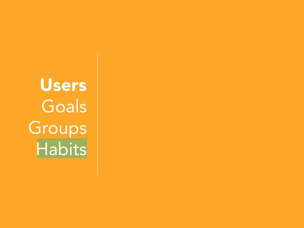 Users Goals Groups Habits