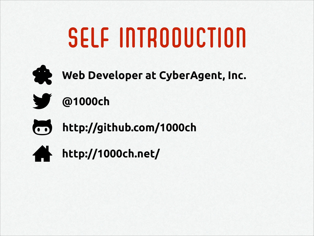Self introduction http://github.com/1000ch @100...