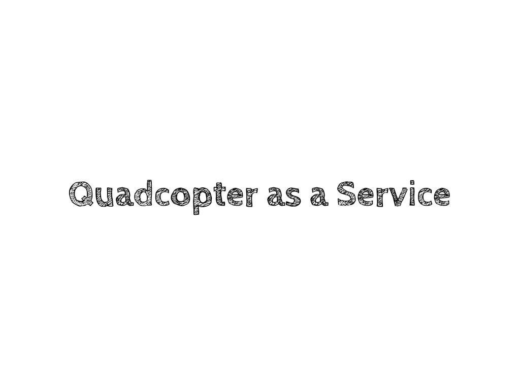Quadcopter as a Service