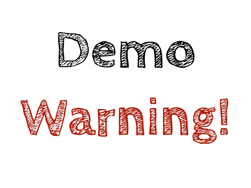 Demo Warning!