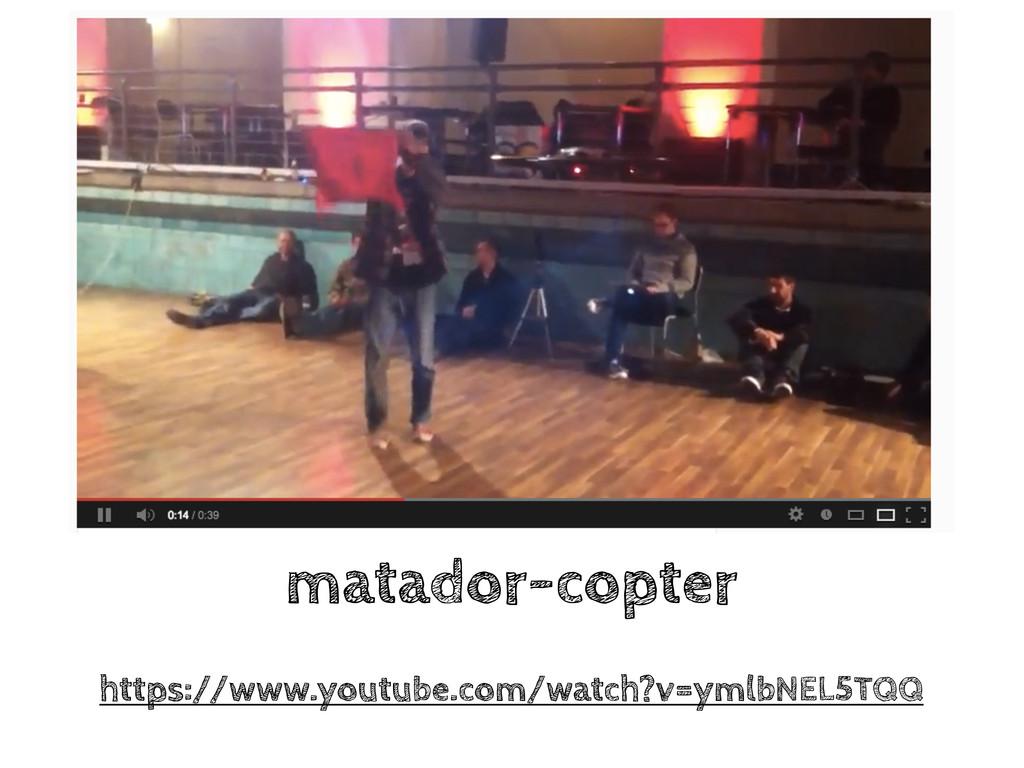 matador-copter https://www.youtube.com/watch?v=...