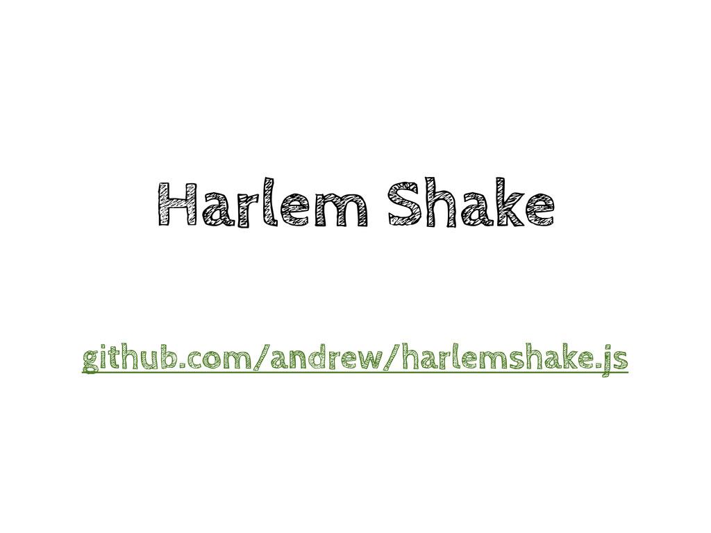 Harlem Shake github.com/andrew/harlemshake.js