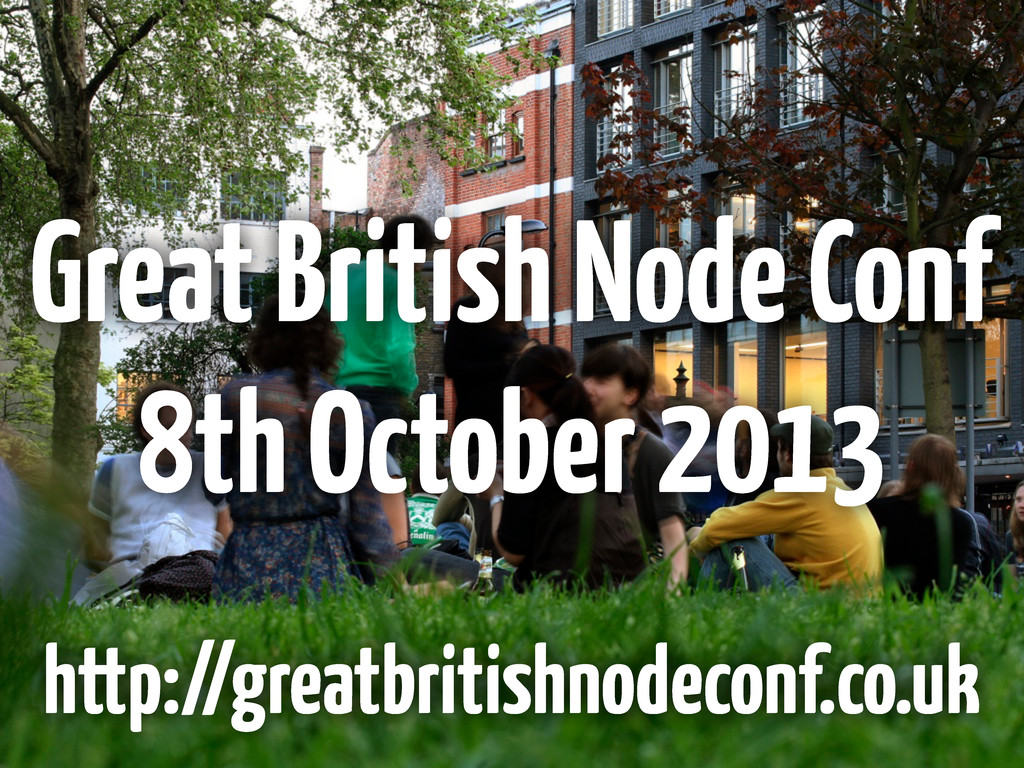 Great British Node Conf 8th October 2013 http:/...