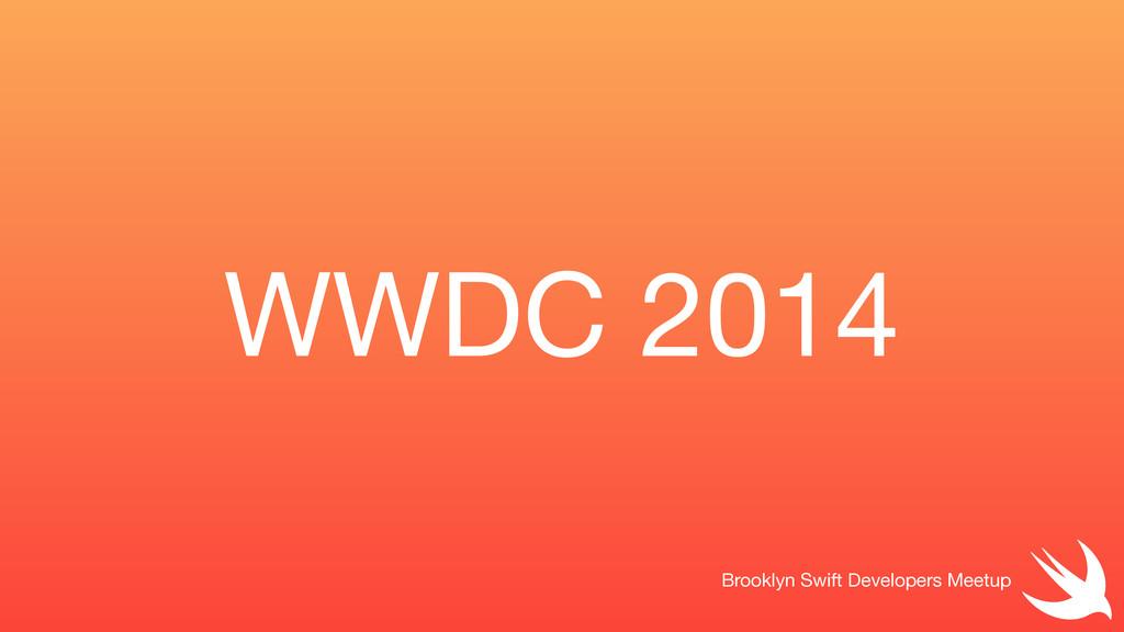 WWDC 2014 Brooklyn Swift Developers Meetup