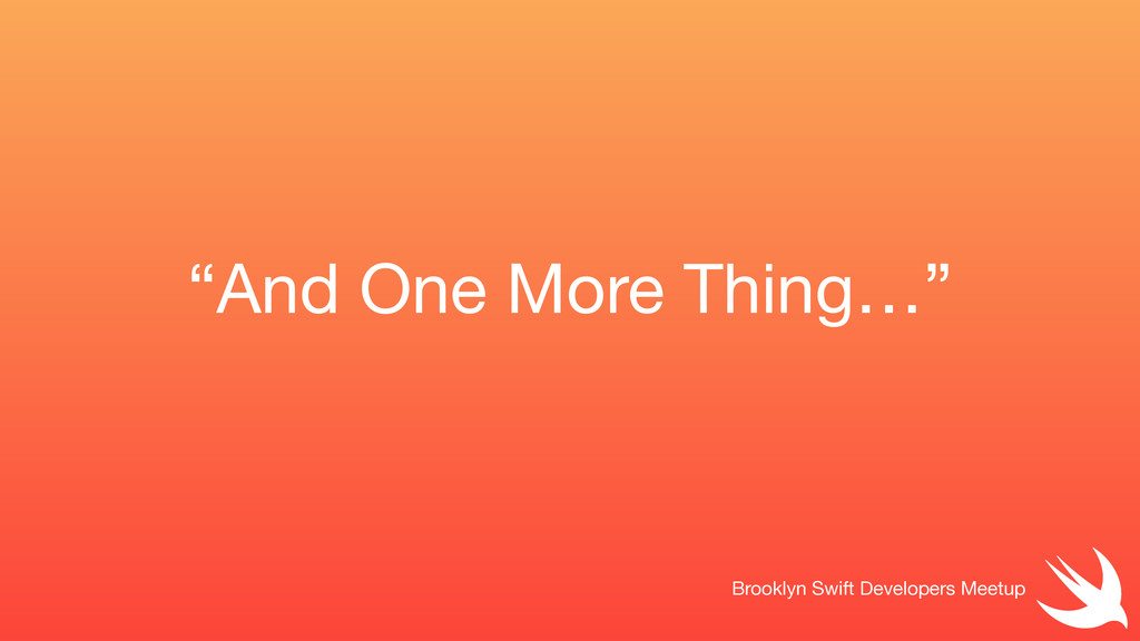"""""""And One More Thing…"""" Brooklyn Swift Developers..."""