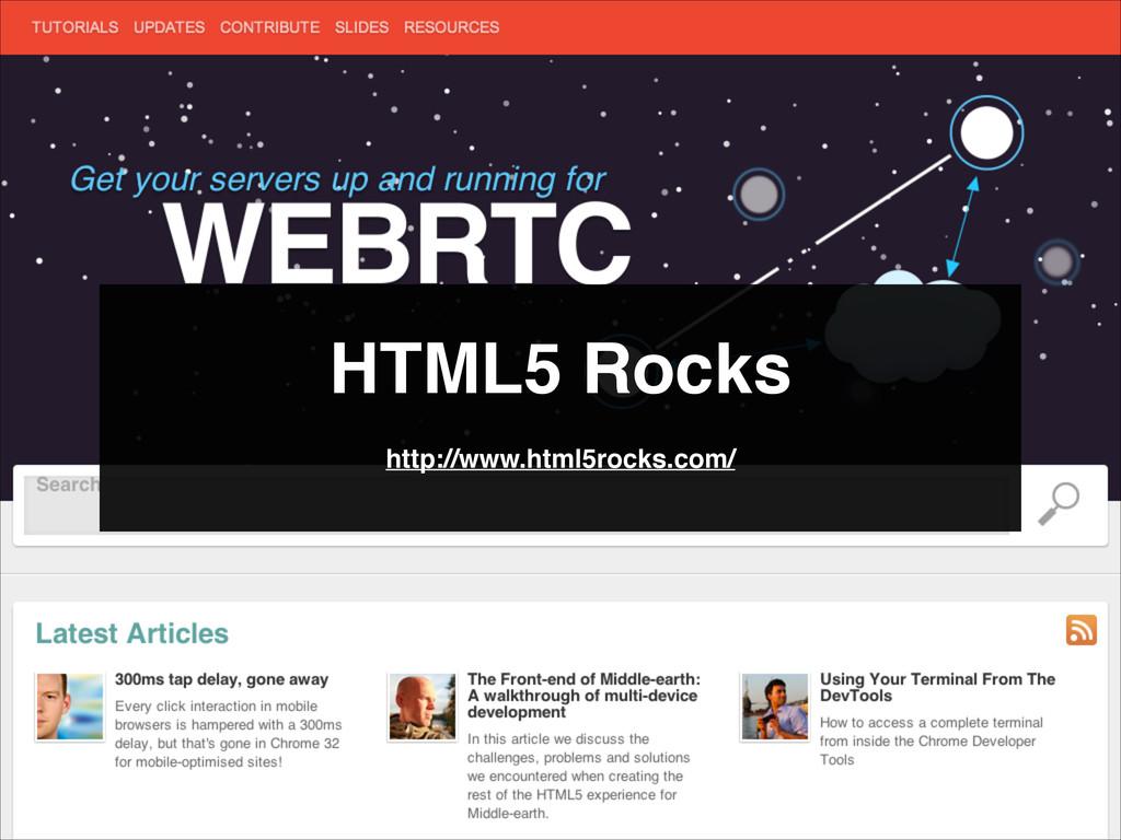 HTML5 Rocks http://www.html5rocks.com/