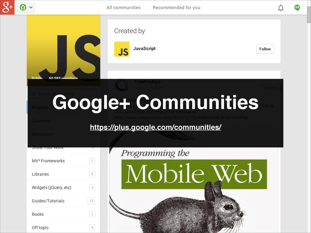 Google+ Communities https://plus.google.com/com...
