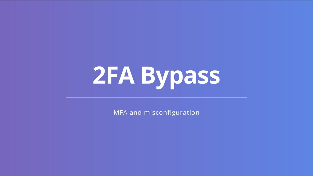 MFA and misconfiguration 2FA Bypass