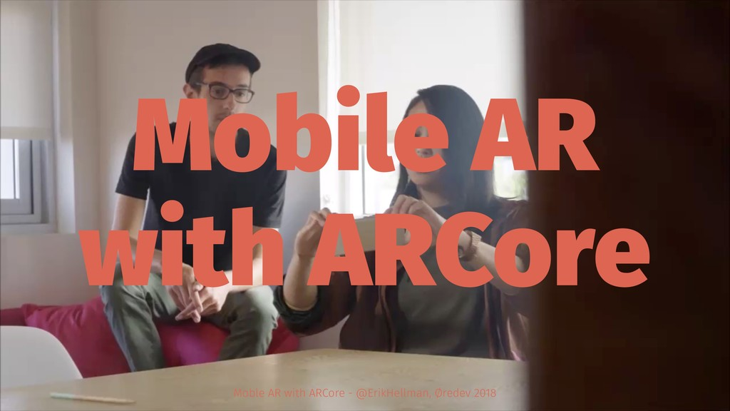 Mobile AR with ARCore Moble AR with ARCore - @E...