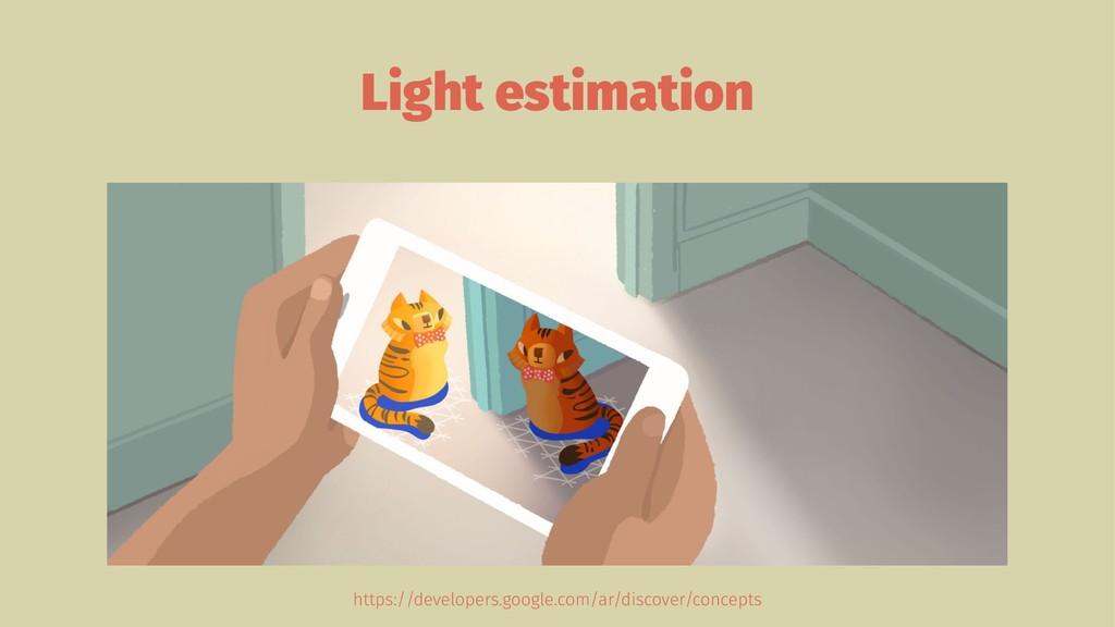 Light estimation https://developers.google.com/...