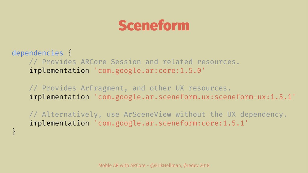 Sceneform dependencies { // Provides ARCore Ses...