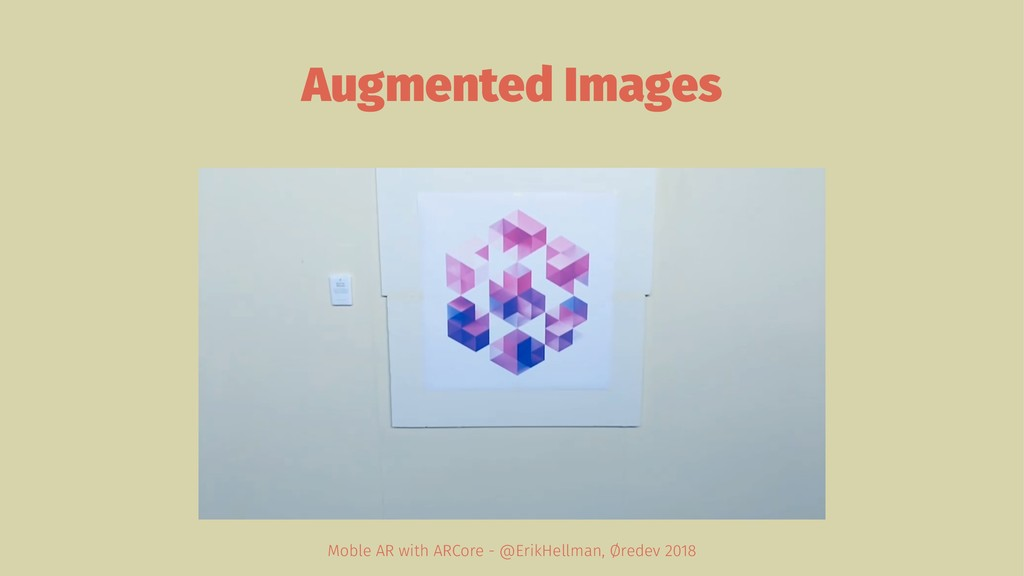 Augmented Images Moble AR with ARCore - @ErikHe...