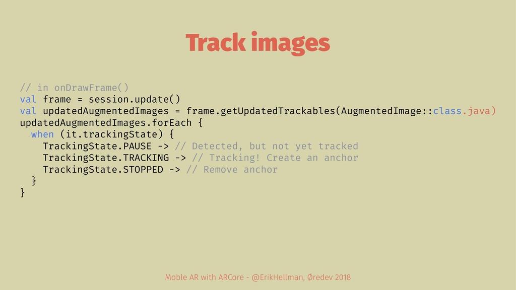 Track images // in onDrawFrame() val frame = se...