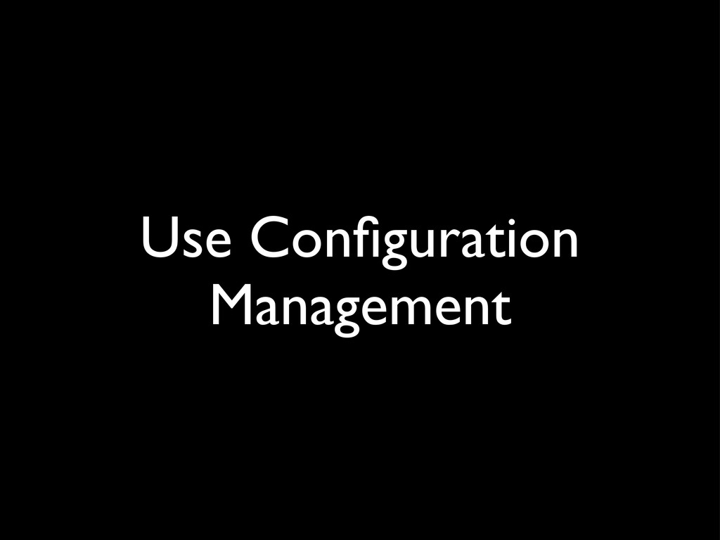 Use Configuration Management