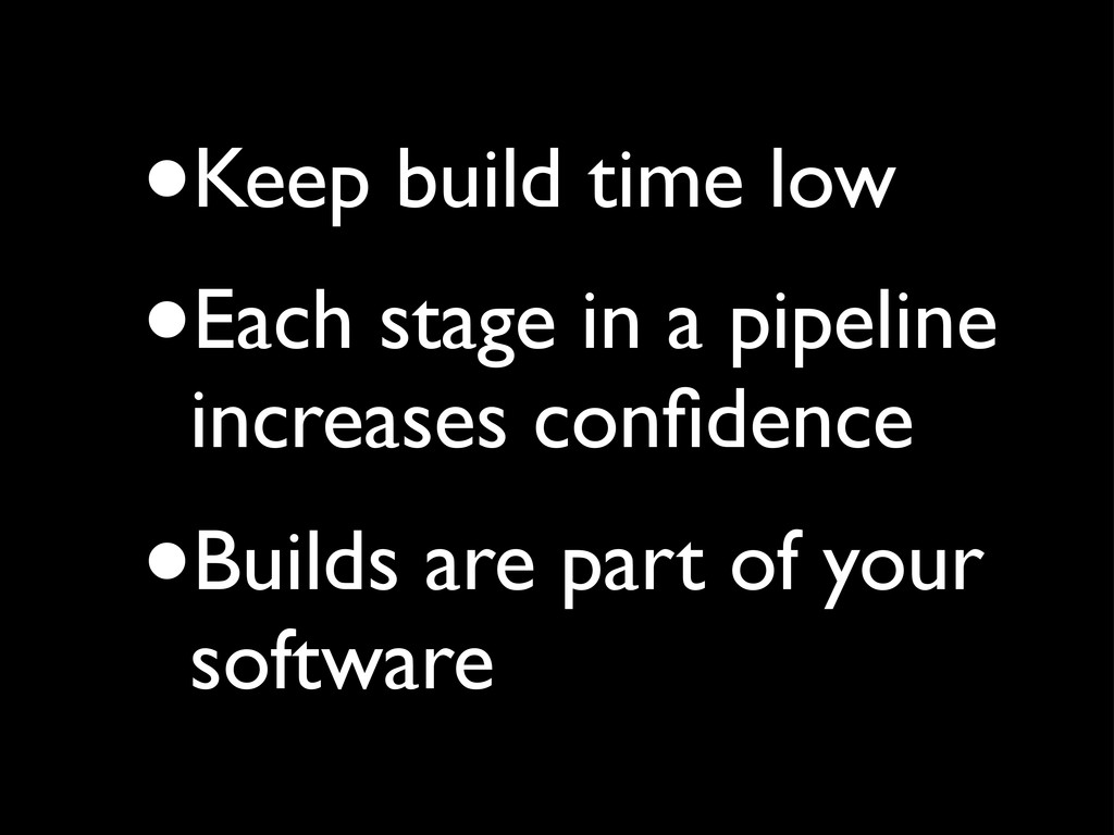•Keep build time low •Each stage in a pipeline ...