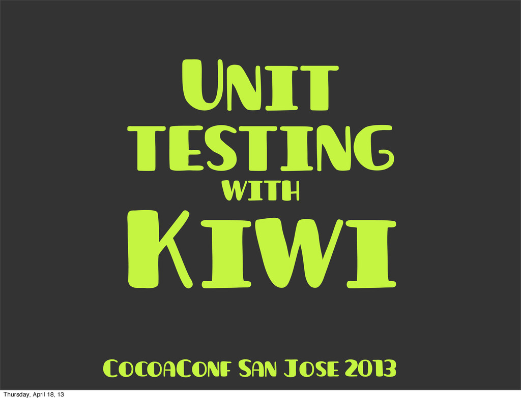 Unit testing with Kiwi CocoaConf San Jose 2013 ...