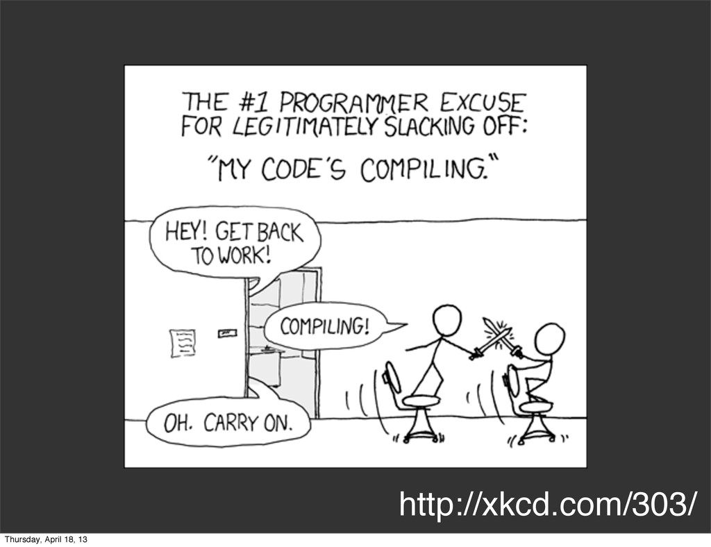 http://xkcd.com/303/ Thursday, April 18, 13